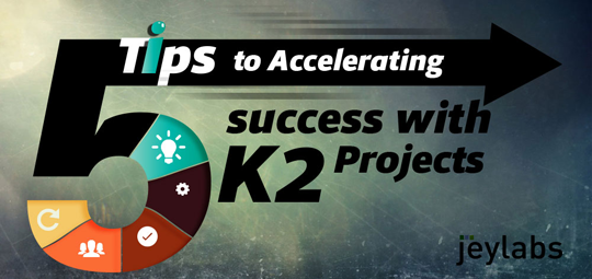 5 Tips to Accelerate K2 Project Success